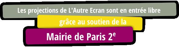 les projections de L'Autre Ecran sont en entrée libre grâce au soutien de la Mairie de Paris 2e